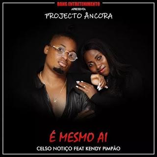 Celso Notiço Feat. Kendy Pimpão - É Mesmo Ai (Projecto Âncora) [Prod. Revolution Music]