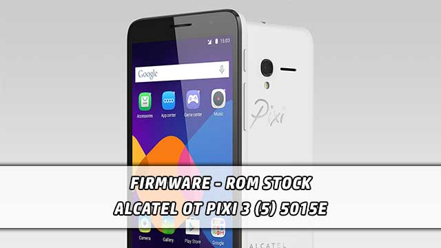 Firmware - rom stock Alcatel OT Pixi 3 (5) 5015E