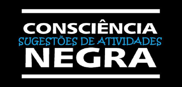 26 Sugestões de Atividade para trabalhar a Consciência Negra