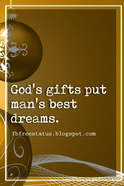 "Christmas Inspirational Quotes, ""God's gifts put man's best dreams. - Elizabeth Barrett Browning"