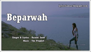 Beparwah Lyrics : Raashi Sood & The PropheC
