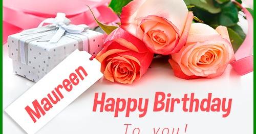 happy birthday maureen happy birthday images for name