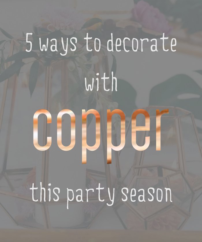 5 ways to decorate with copper this party season