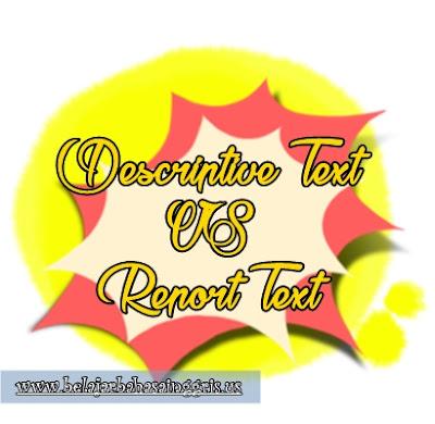 Descriptive Text, Report Text, Perbedaan, Persamaan. | www.belajarbahasainggris.us