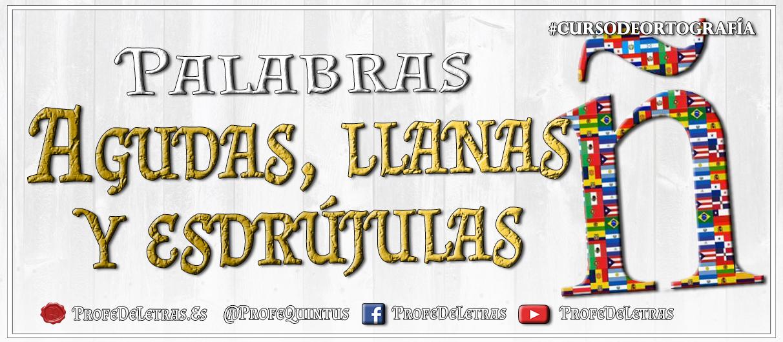 Ortografía del Español: Palabras agudas, llanas y esdrújulas. Clasificación de palabras según su acento