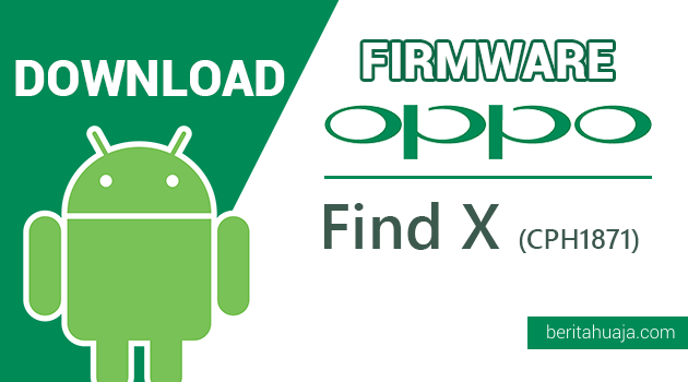 Download Firmware / Stock ROM Oppo Find X CPH1871 All Versions