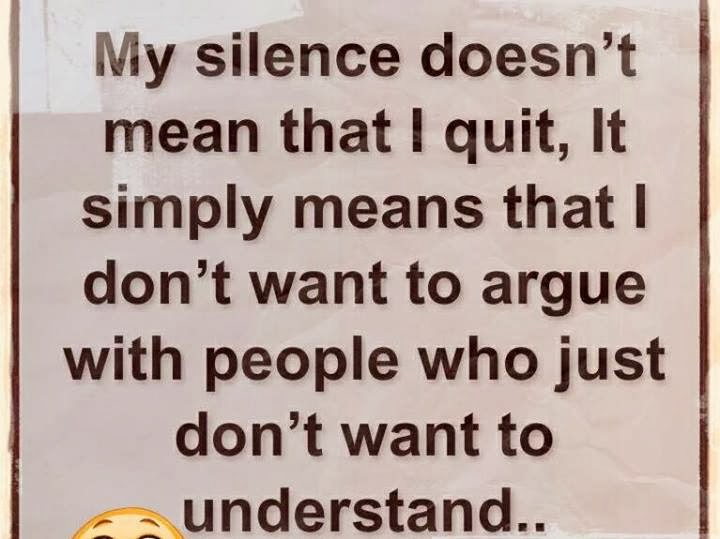 My Silence Doesn't Mean That I Quit, It Simply Means That