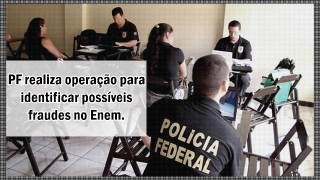 Polícia Federal realiza operação para identificar possíveis fraudes no Enem