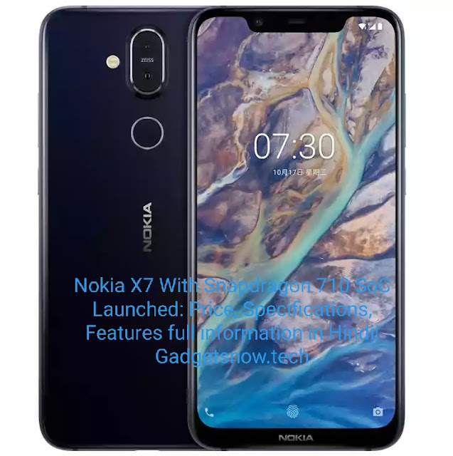 Nokia X7 With Snapdragon 710 SoC Launched: Price, Specifications, Features full information in Hindi| Gadgetsnow.tech