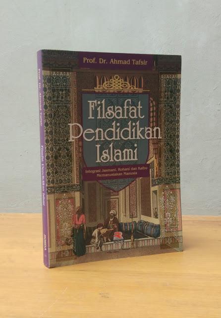 FILSAFAT PENDIDIKAN ISLAM, Prof. Dr. Ahmad Tafsir