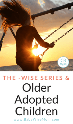 The -Wise Series and Older Children/Adoption. Babywise has benefits for older children and adopted children.