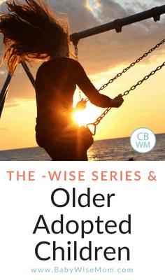 The -Wise Series and Older Children/Adoption. Babywise has benefits for older children and adopted children.
