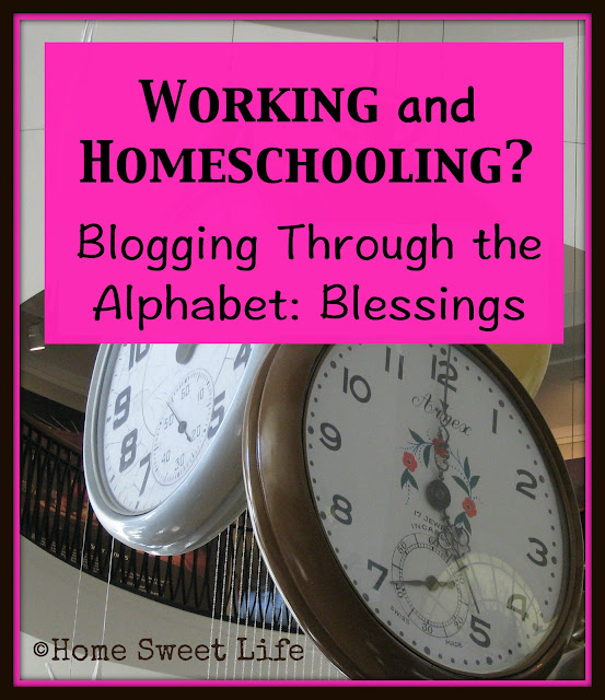 Blogging through the alphabet, homeschool blessings, working and homeschooling
