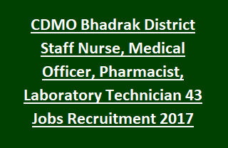 Odisha CDMO Bhadrak District Staff Nurse, Medical Officer, Pharmacist, Laboratory Technician 43 Govt Jobs Recruitment 2017