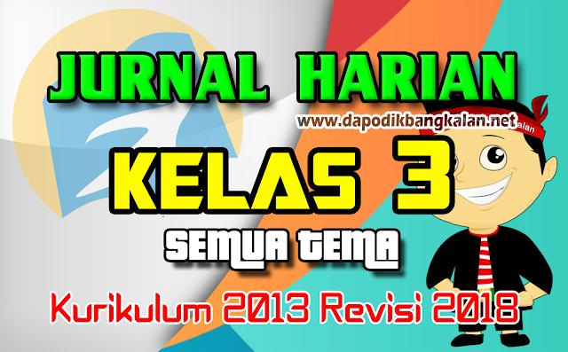 Jurnal Harian Kelas 3 SD Kurikulum 2013/K13 Revisi 2018 Semua Tema & Sub Tema