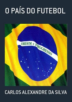 O País Do Futebol Carlos Alexandre Da Silva
