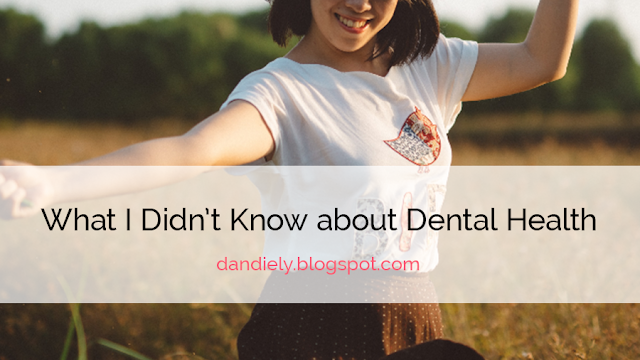 What I Didn't Know about Dental Health