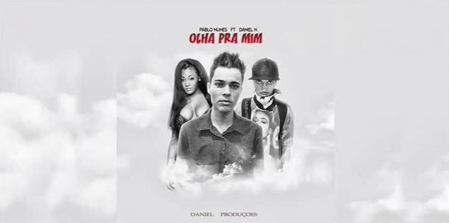 Pablo Nunes - Olha Pra Mim (Feat. Daniel Nascimento)