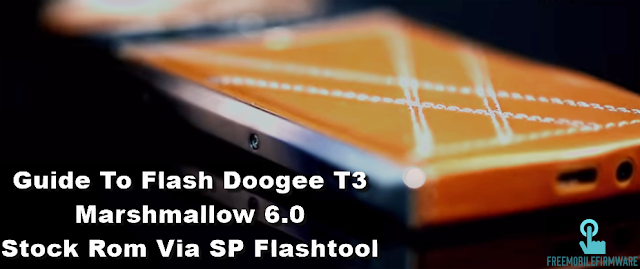 Guide To Flash Doogee T3 Marshmallow 6.0 Stock Rom Via SP Flashtool