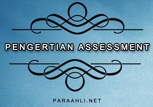 Pengertian Assessment / Penilaian Menurut Para Ahli : Definisi, Fungsi, Tujuan,  Landasan, Prinsip, dan Ciri Ciri Assessment Dalam Pendidikan