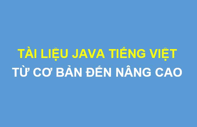 Tổng hợp tài liệu Java tiếng Việt từ A tới Z