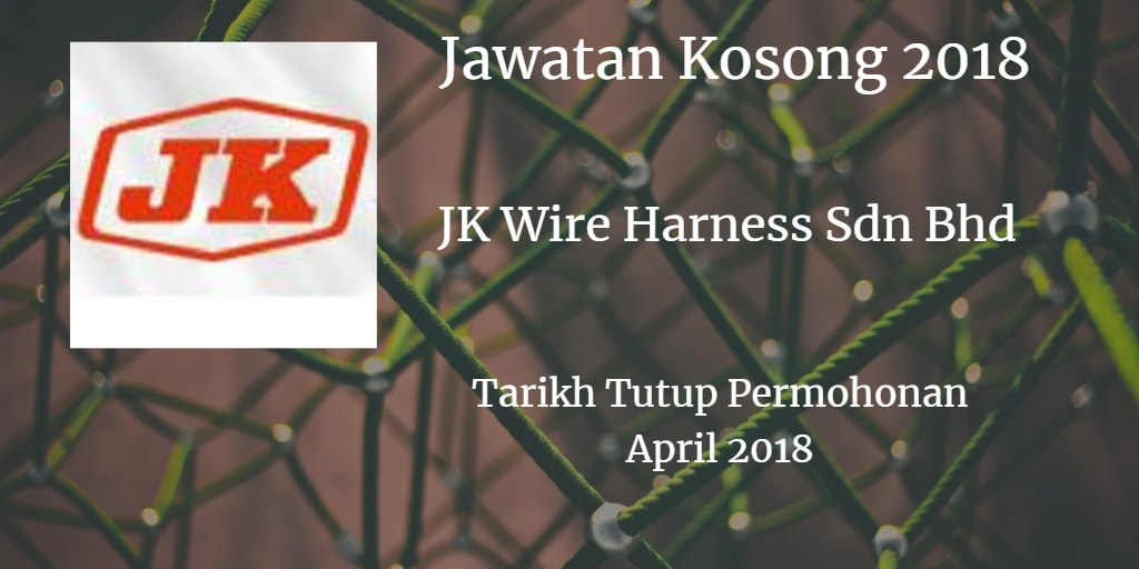 Jawatan Kosong J.K. WIRE HARNESS SDN.BHD. April 2018