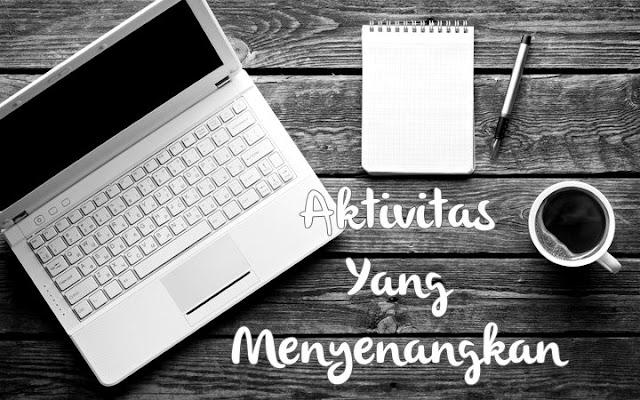 aktivitas yang menyenangkan, menulis setiap hari, blogging, one day one post, blogger, Ella Nurhayati, http://kataella.blogspot.com