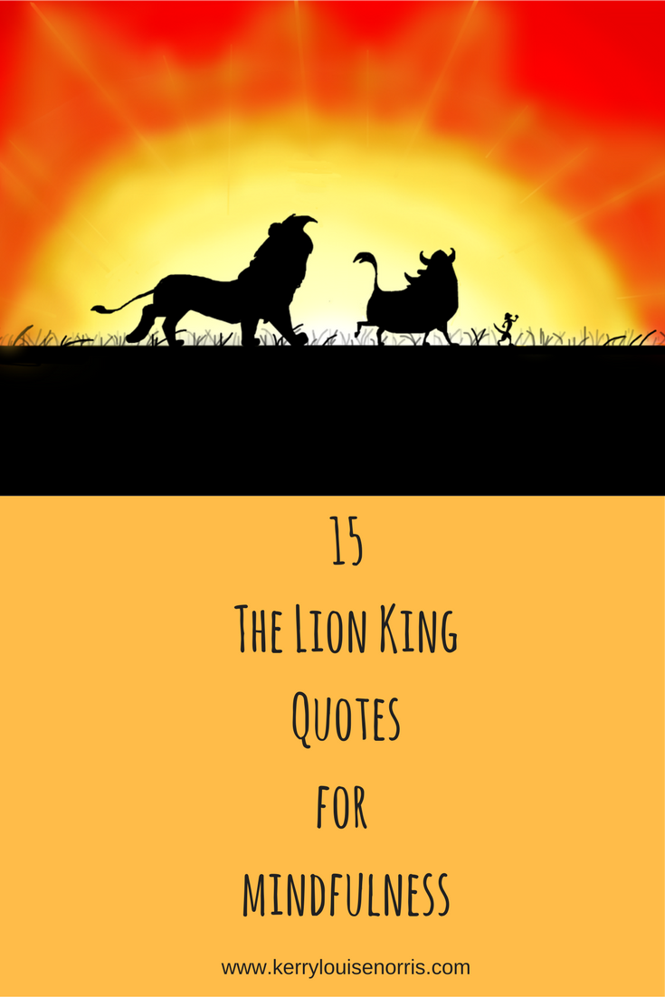 15 The Lion King Quotes For Mindfulness Kerry Louise Norris