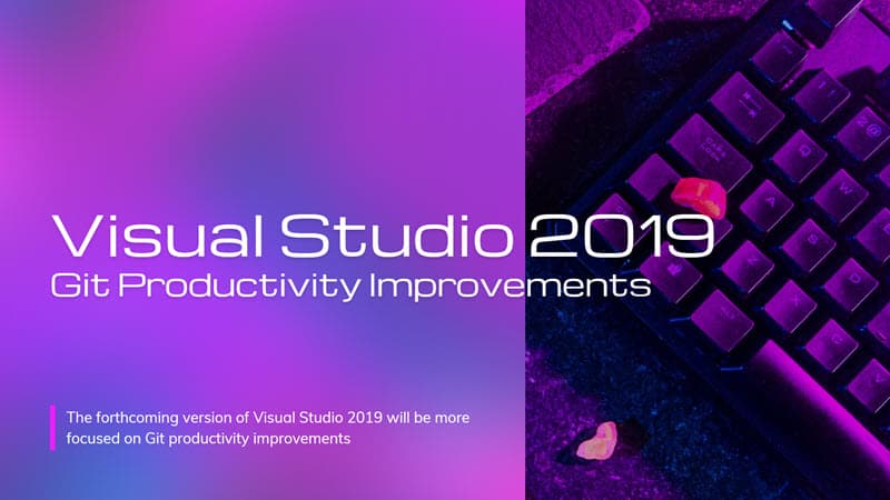 Visual Studio 2019 v16.10 will be more focused to Git productivity improvements