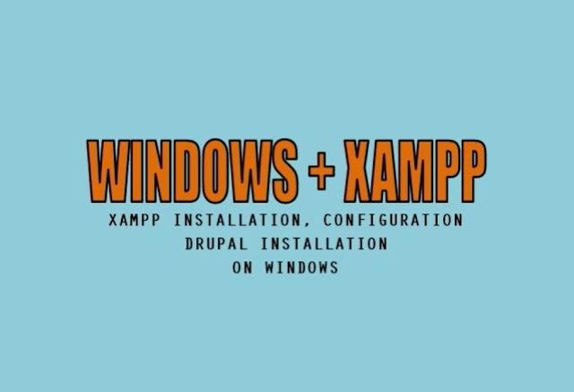 XAMPP Installation, Configuration and Drupal Installation on Windows