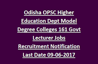 Odisha OPSC Higher Education Dept Model Degree Colleges 161 Govt Lecturer Jobs Recruitment Notification Last Date 09-06-2017