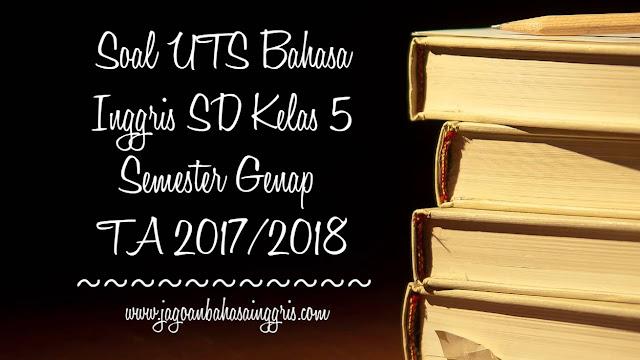 Soal UTS Bahasa Inggris SD Kelas 5 Semester 2 TA 2017/2018