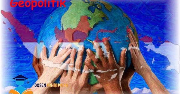 Makalah Geopolitik Makalah Bahasa Indonesia