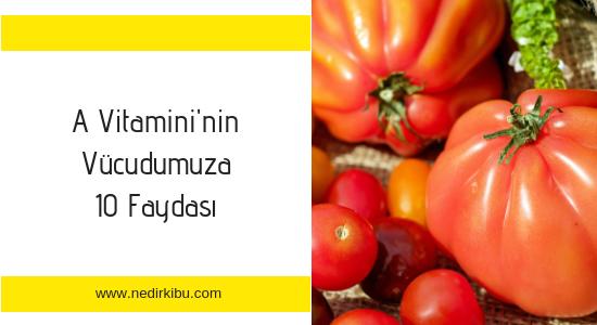 A Vitaminin Sağlığınıza 10 Faydası