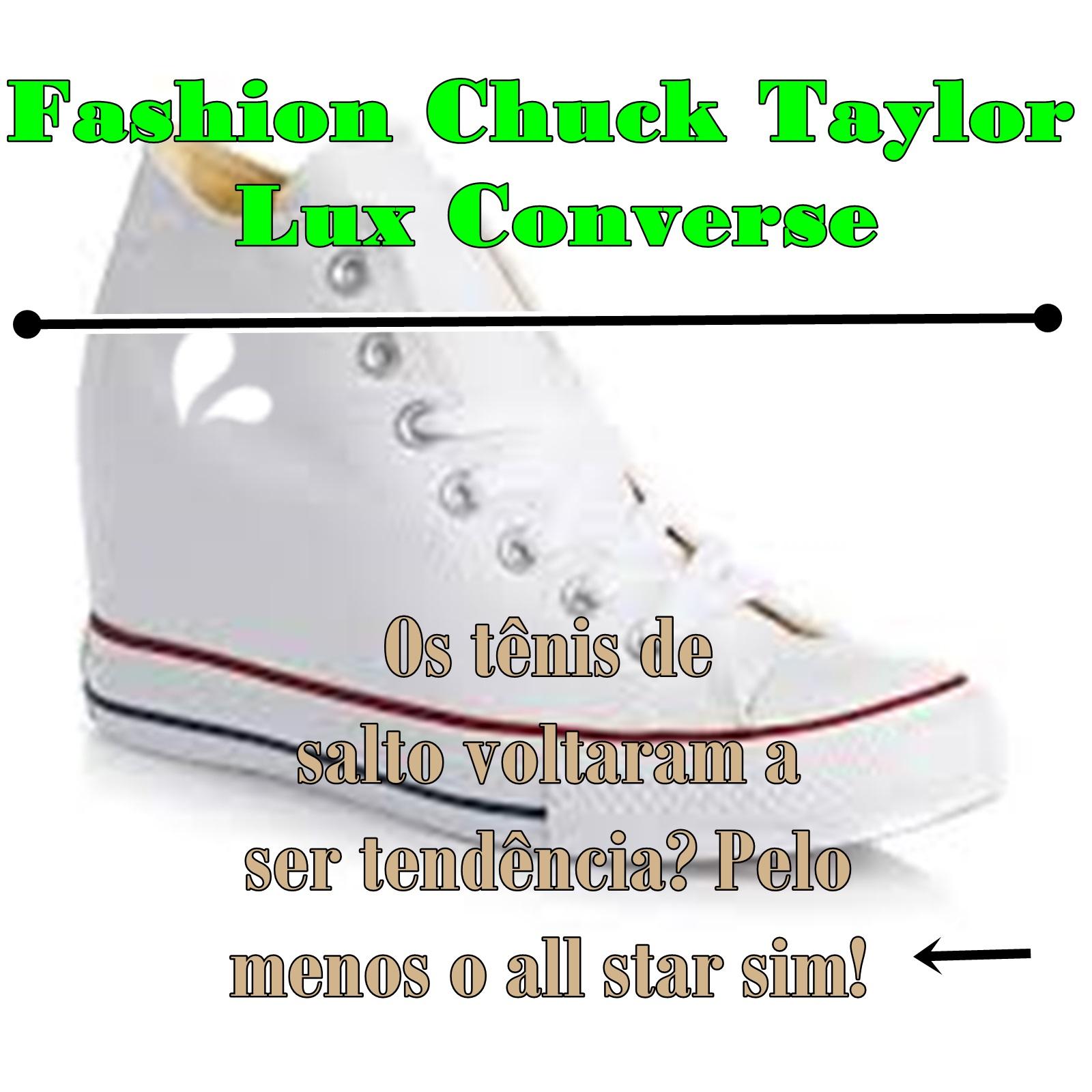 c9f062d567e Karol Siqueira  Fashion sharps  All star de salto  (Chuck Taylor Lux ...