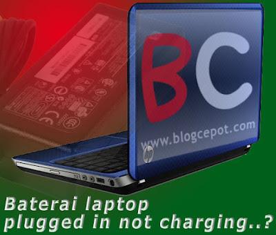 cara memperbaiki baterai laptop yang tidak mengisi, cara memperbaiki baterai laptop yang rusak (plugged in not charging)