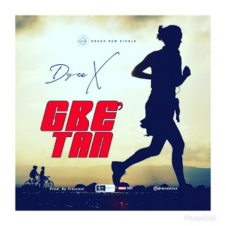 DOWNLOAD MUSIC: DYCE X - GBE TAN