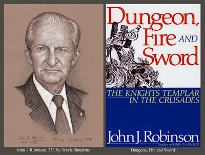 John J. Robinson, 33°. Freemason and Author. Dungeon, Fire and Sword. by Travis Simpkins