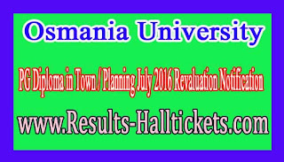 Osmania University PG Diploma in Town / Planning July 2016 Revaluation Notification
