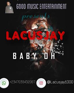 [Music]  LACUSJAY -- BABY OH