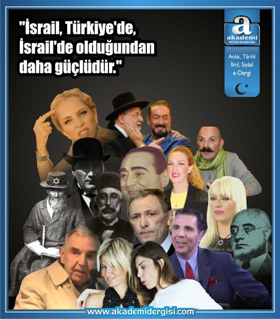 """""""İSRAİL, Türkiye'de İsrail'de olduğundan daha güçlüdür."""""""