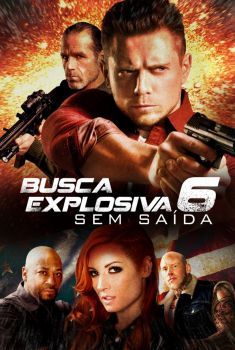 Busca Explosiva 6: Sem Saída Torrent – BluRay 720p/1080p Legendado