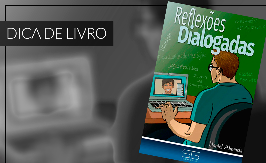 Dica de livro: Reflexões Dialogadas, de Daniel Almeida