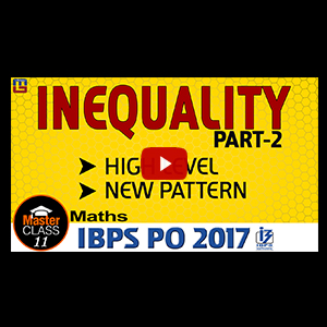 Master Class | Inequality | Part 2 | Preparation Lecture 11 | IBPS PO 2017