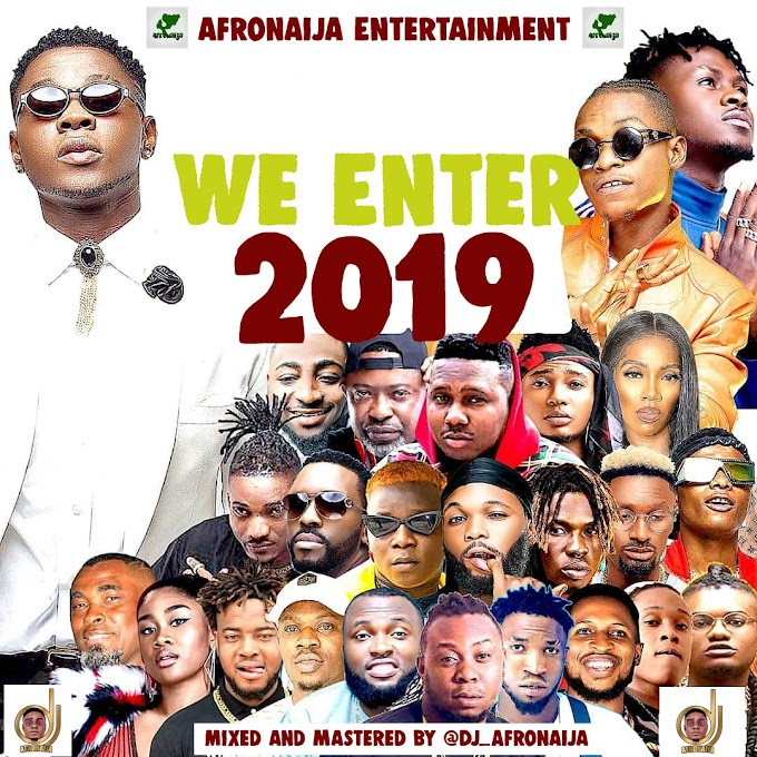 DJ AfroNaija – We Enter 2019 Mixtape || @Dj_AfroNaija