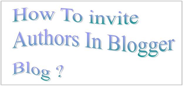 How To invite Authors In Blogger Blog ?