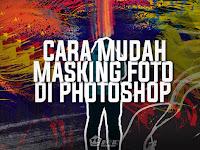 Cara Mudah Dan Simple Masking Foto Di Photoshop