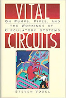 Vital Circuits: On Pumps, Pipes, and the Workings of Circulatory Systems, by Steven Vogel.
