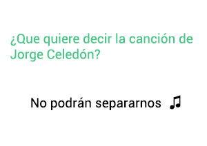 Significado de la Ccanción No Podrán Separarnos Jorge Celedón.