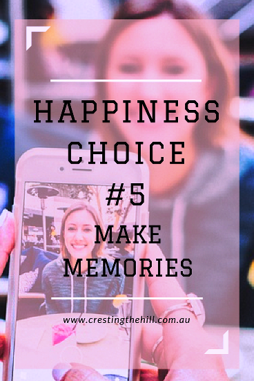 Choices for Happiness - #5 Seek opportunities to create happy memories